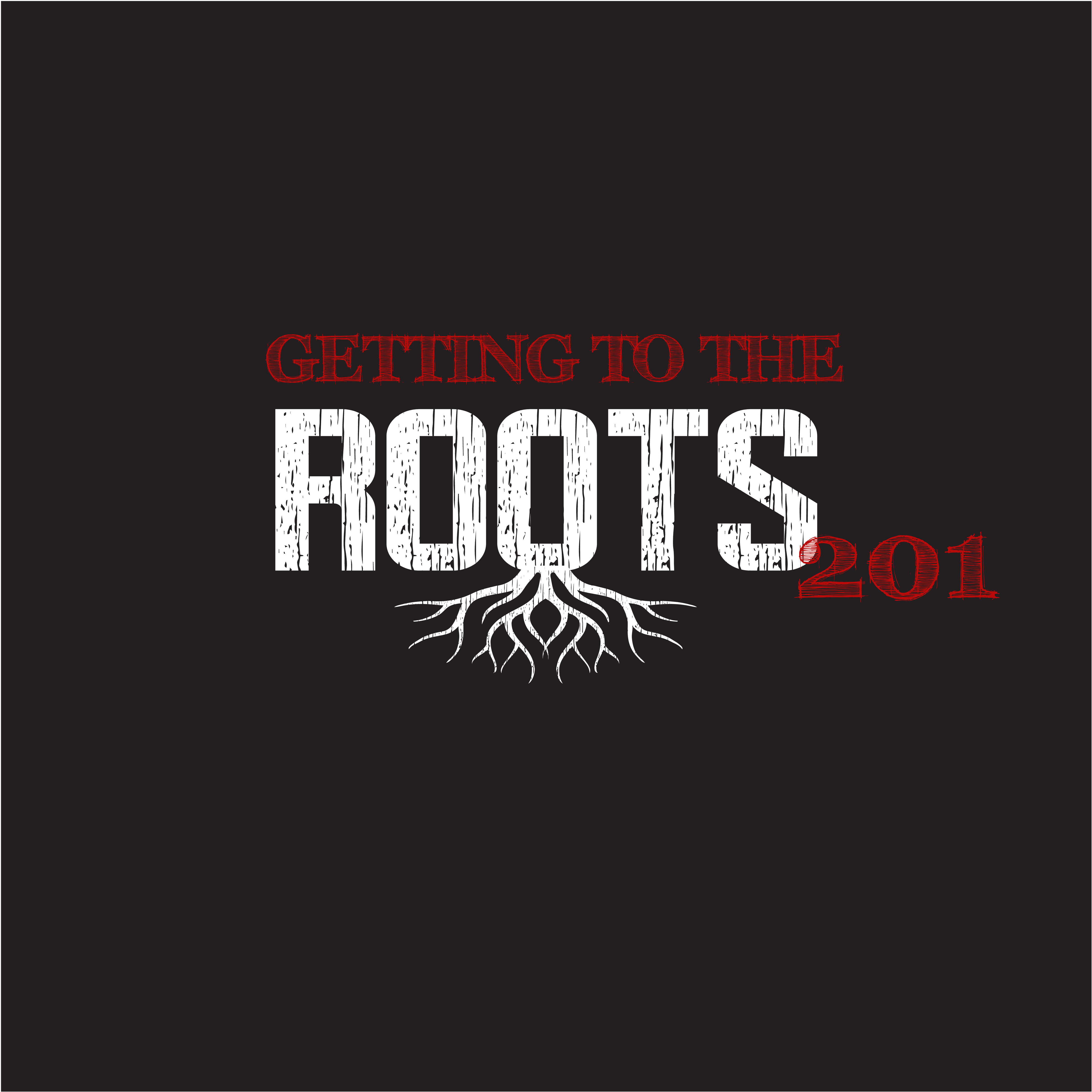 Getting to the Roots 201